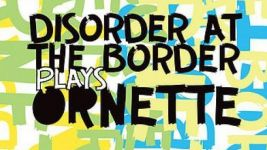 Disorder at the Border: Plays Ornette