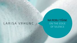 Larisa Vrhunc – Na robu tišine/On the Edge of Silence