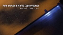 John Stowell & Marko Čepak Quartet: Ghost in the Corner