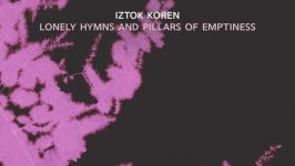 Iztok Koren: Osamljene hvalnice in stebri praznine / Lonely Hymns and Pillars of Emptiness