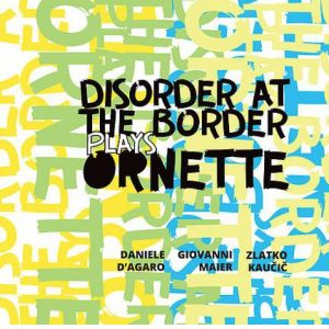 Disorder at the Border Plays Ornette