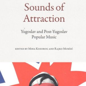Sounds of Attraction, Yugoslav and Post-Yugoslav Popular Music